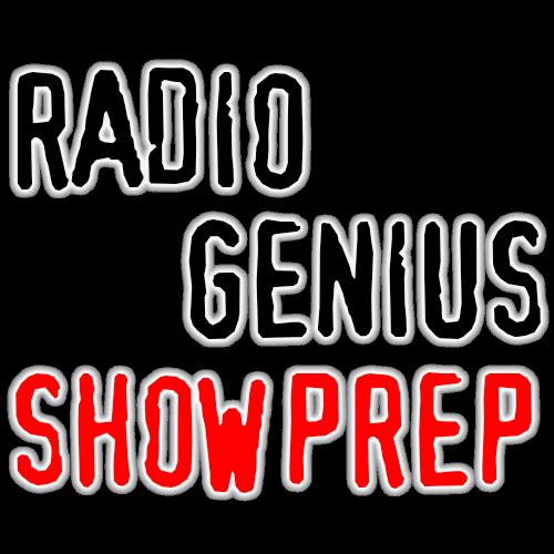 Radio Genius Show Prep